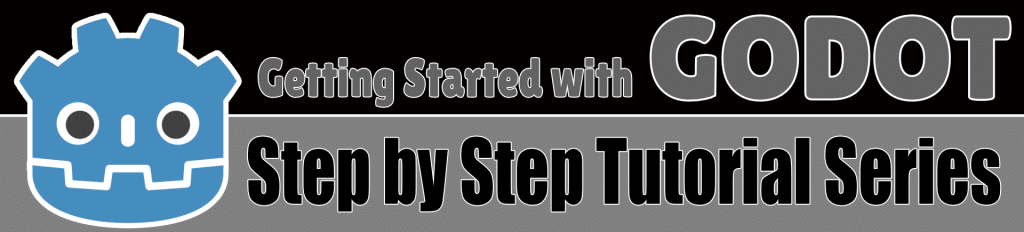 Getting Started with GODOT Step by Step Tutorial Series
